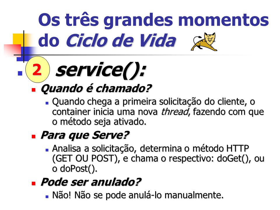 CiclodeVida Os três grandes momentos do Ciclo de Vida doGet() e/ou doPost(): Quando é chamado.