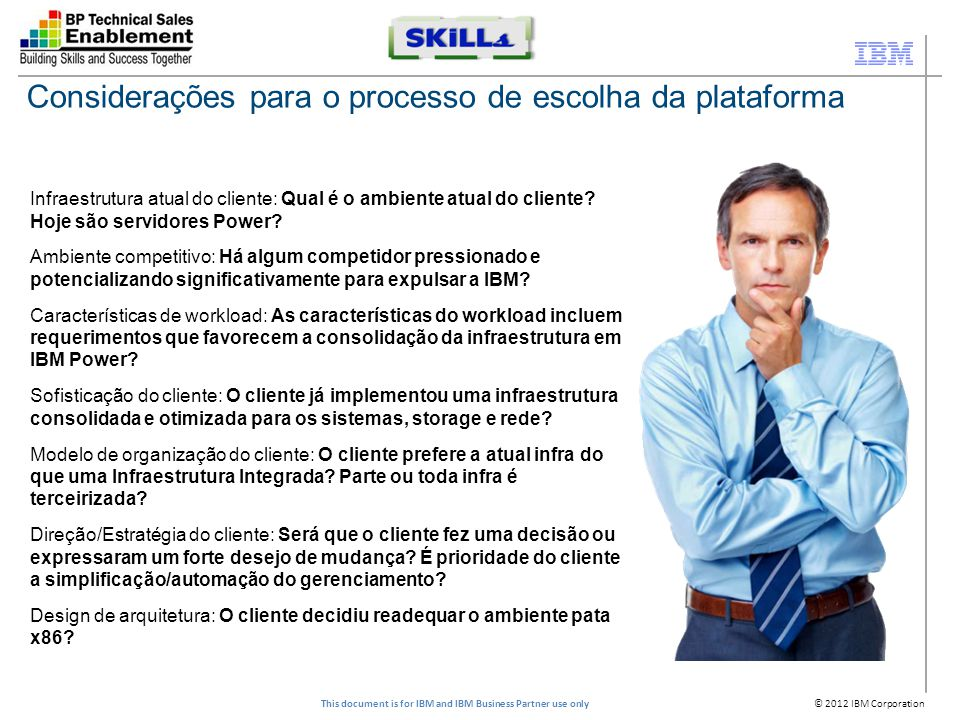© 2012 IBM Corporation This document is for IBM and IBM Business Partner use only Considerações para o processo de escolha da plataforma Infraestrutur