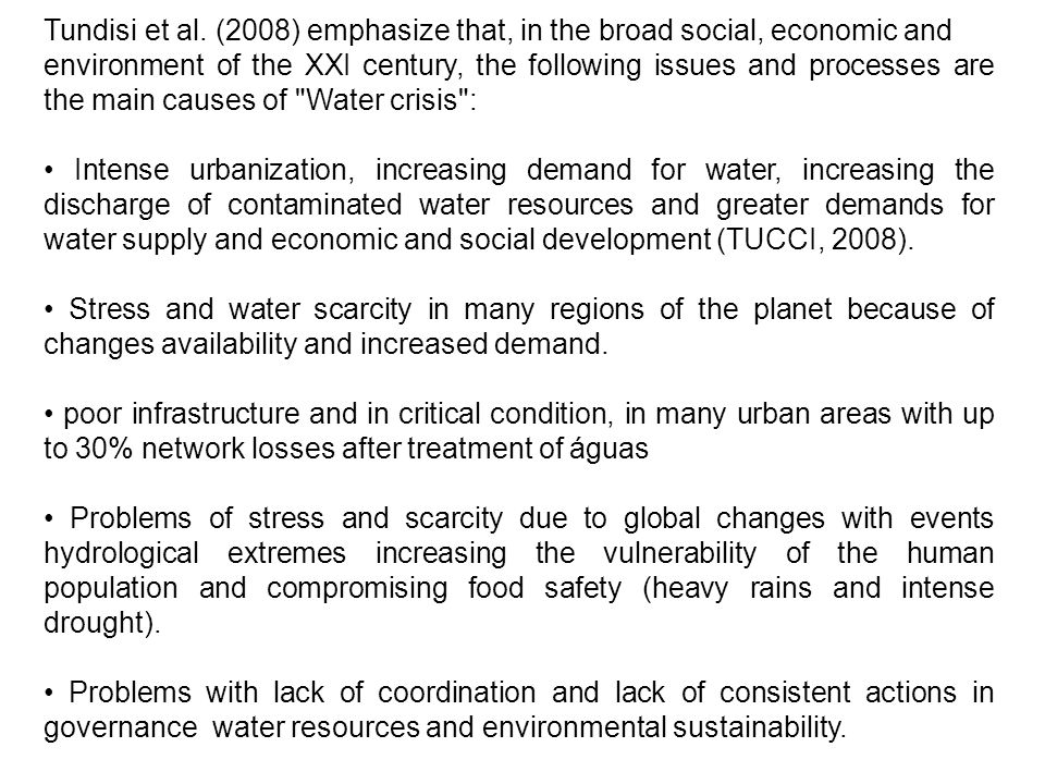 Tundisi et al. (2008) emphasize that, in the broad social, economic and environment of the XXI century, the following issues and processes are the mai