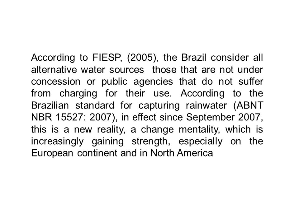 According to FIESP, (2005), the Brazil consider all alternative water sources those that are not under concession or public agencies that do not suffer from charging for their use.