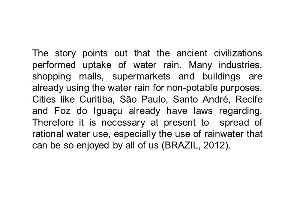 The story points out that the ancient civilizations performed uptake of water rain.