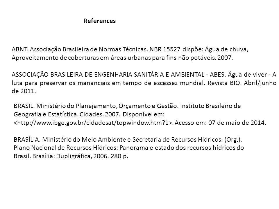 References ABNT. Associação Brasileira de Normas Técnicas. NBR 15527 dispõe: Água de chuva, Aproveitamento de coberturas em áreas urbanas para fins nã