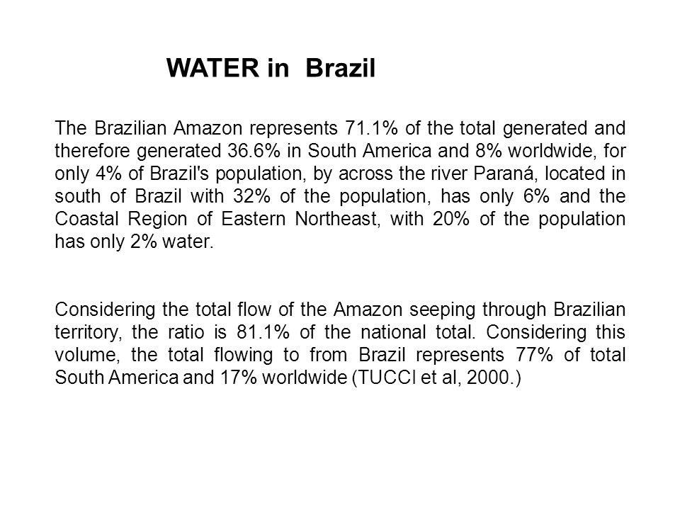 The Brazilian Amazon represents 71.1% of the total generated and therefore generated 36.6% in South America and 8% worldwide, for only 4% of Brazil s population, by across the river Paraná, located in south of Brazil with 32% of the population, has only 6% and the Coastal Region of Eastern Northeast, with 20% of the population has only 2% water.