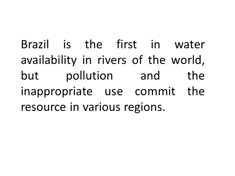 The Brazil in terms of overall water availability, is highly privileged because it has a water production represents 53% of the production of freshwater South American continent and 12% of the world total (Rebolledo et al., 2006) water availability in Brazil