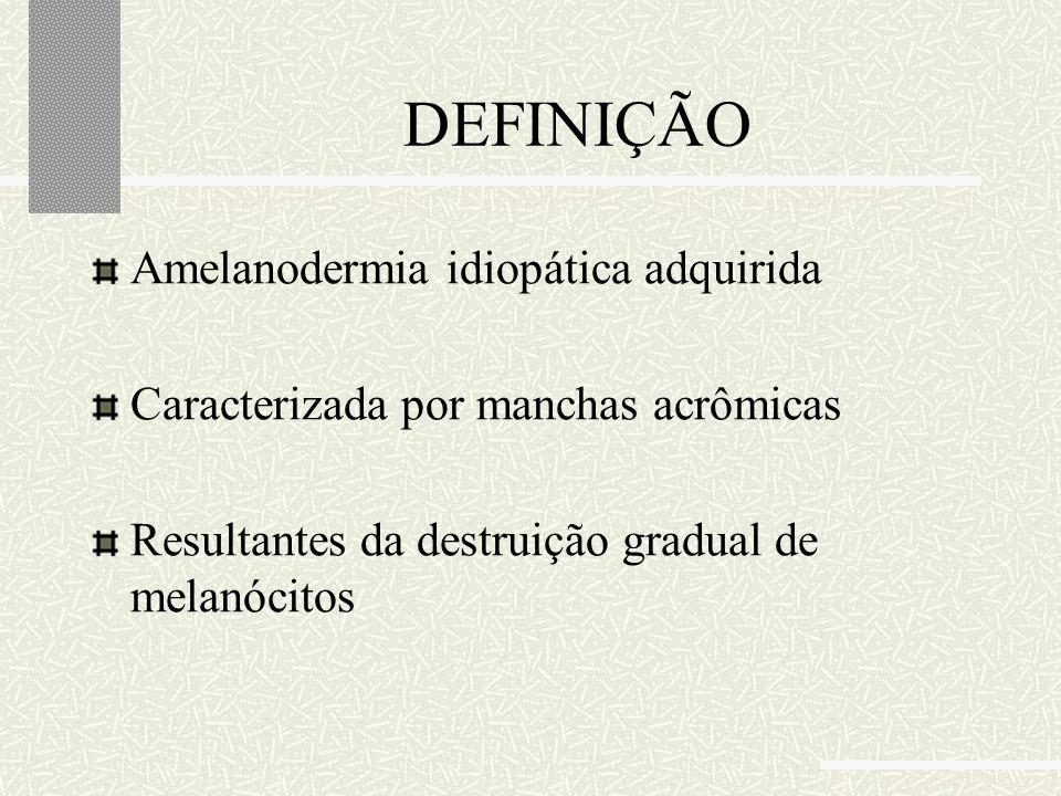 DEFINIÇÃO Amelanodermia idiopática adquirida Caracterizada por manchas acrômicas Resultantes da destruição gradual de melanócitos