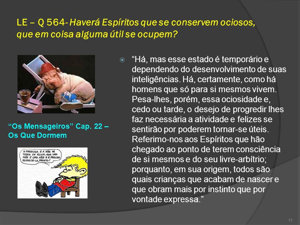 LE – Q 564- Haverá Espíritos que se conservem ociosos, que em coisa alguma útil se ocupem.