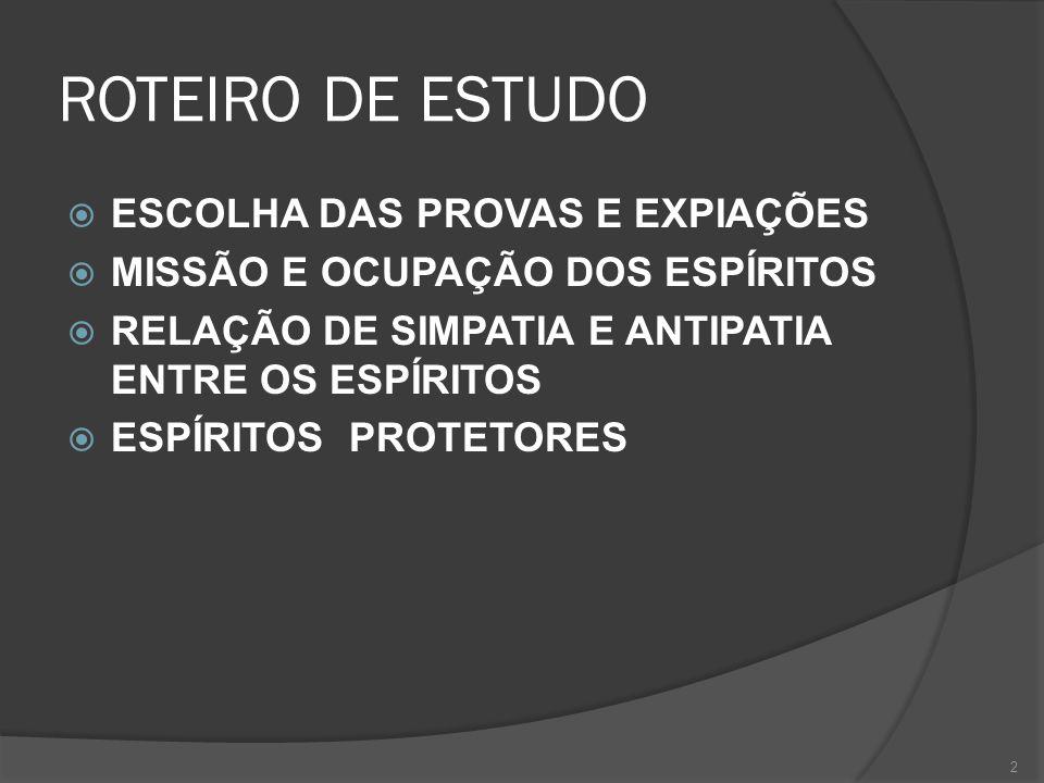 ROTEIRO DE ESTUDO  ESCOLHA DAS PROVAS E EXPIAÇÕES  MISSÃO E OCUPAÇÃO DOS ESPÍRITOS  RELAÇÃO DE SIMPATIA E ANTIPATIA ENTRE OS ESPÍRITOS  ESPÍRITOS PROTETORES 2