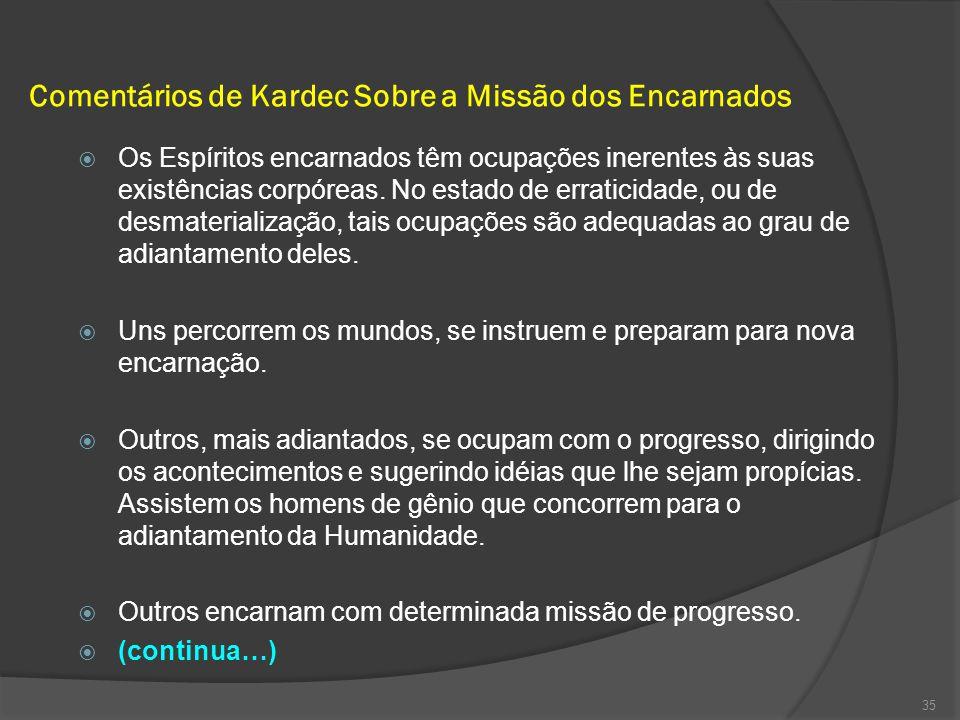 Comentários de Kardec Sobre a Missão dos Encarnados  Os Espíritos encarnados têm ocupações inerentes às suas existências corpóreas.