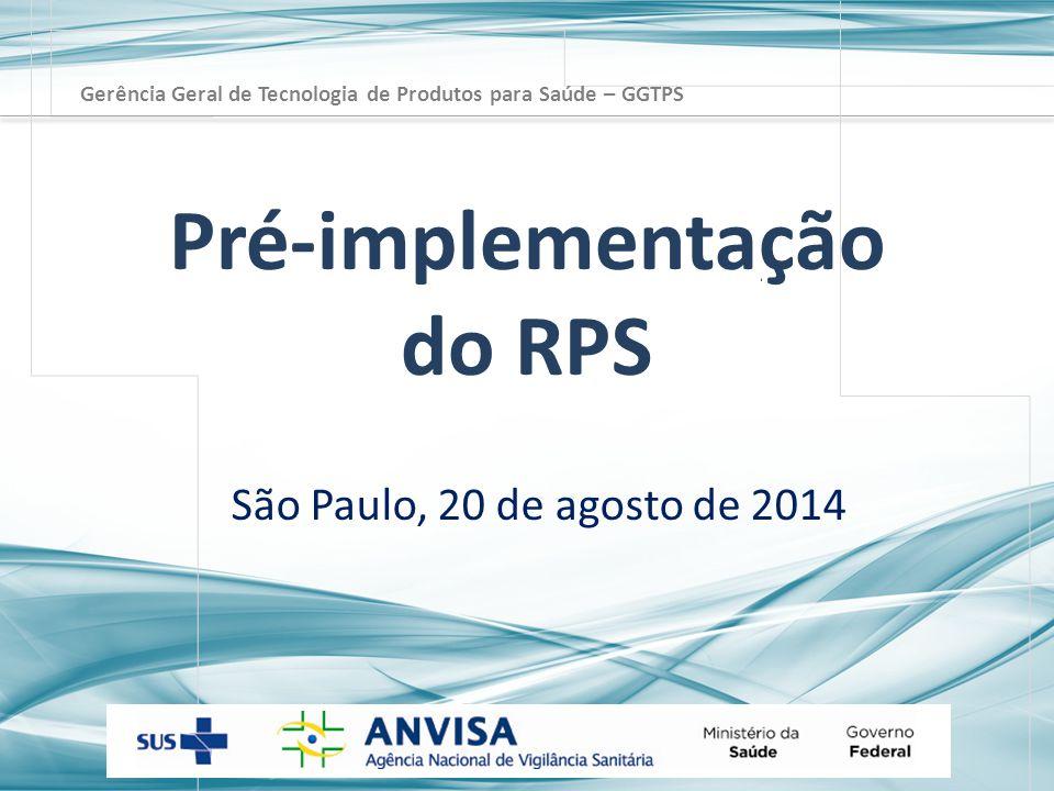 São Paulo, 20 de agosto de 2014 Pré-implementação do RPS Gerência Geral de Tecnologia de Produtos para Saúde – GGTPS