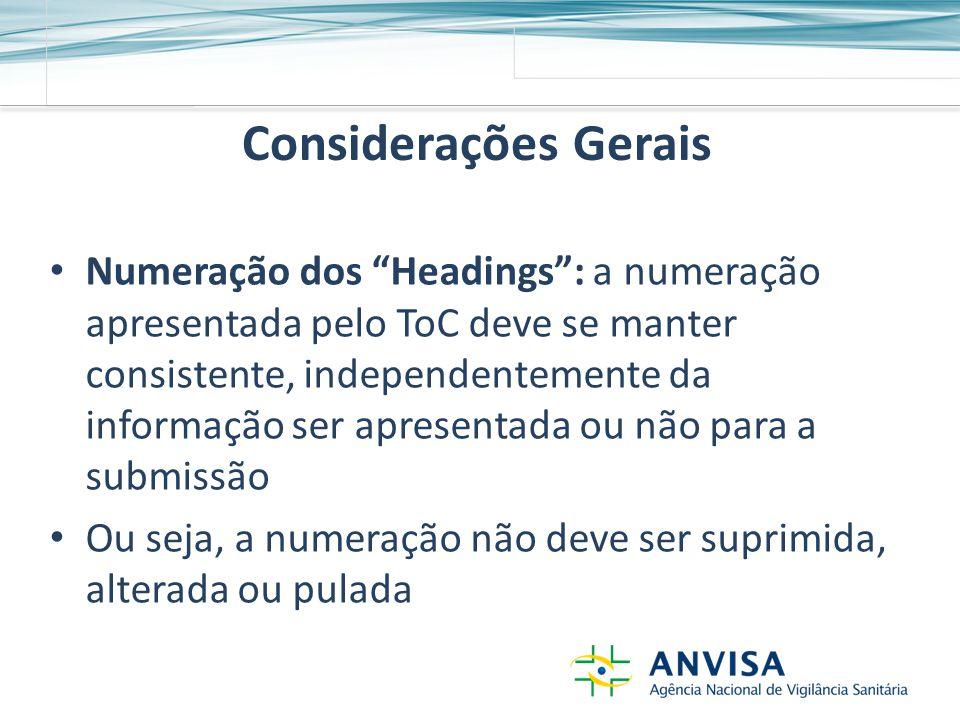 Considerações Gerais Numeração dos Headings : a numeração apresentada pelo ToC deve se manter consistente, independentemente da informação ser apresentada ou não para a submissão Ou seja, a numeração não deve ser suprimida, alterada ou pulada