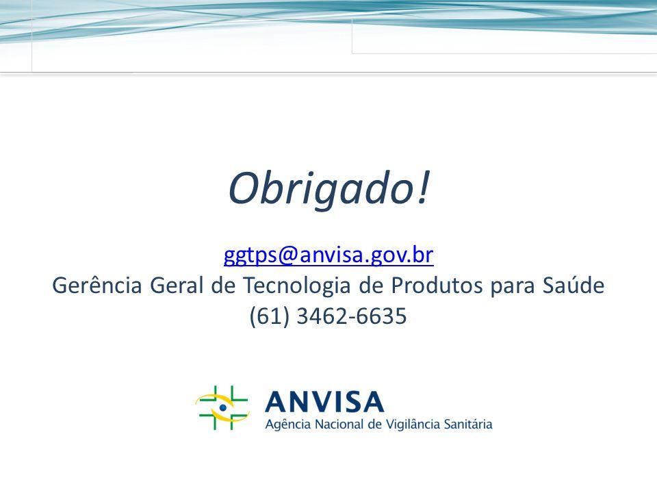 Obrigado! ggtps@anvisa.gov.br Gerência Geral de Tecnologia de Produtos para Saúde (61) 3462-6635