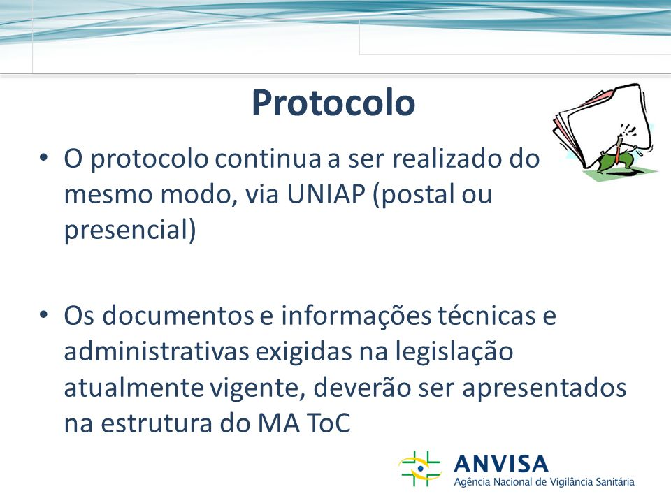 Protocolo O protocolo continua a ser realizado do mesmo modo, via UNIAP (postal ou presencial) Os documentos e informações técnicas e administrativas exigidas na legislação atualmente vigente, deverão ser apresentados na estrutura do MA ToC