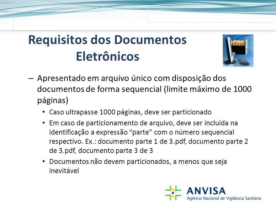 Requisitos dos Documentos Eletrônicos – Apresentado em arquivo único com disposição dos documentos de forma sequencial (limite máximo de 1000 páginas) Caso ultrapasse 1000 páginas, deve ser particionado Em caso de particionamento de arquivo, deve ser incluída na identificação a expressão parte com o número sequencial respectivo.
