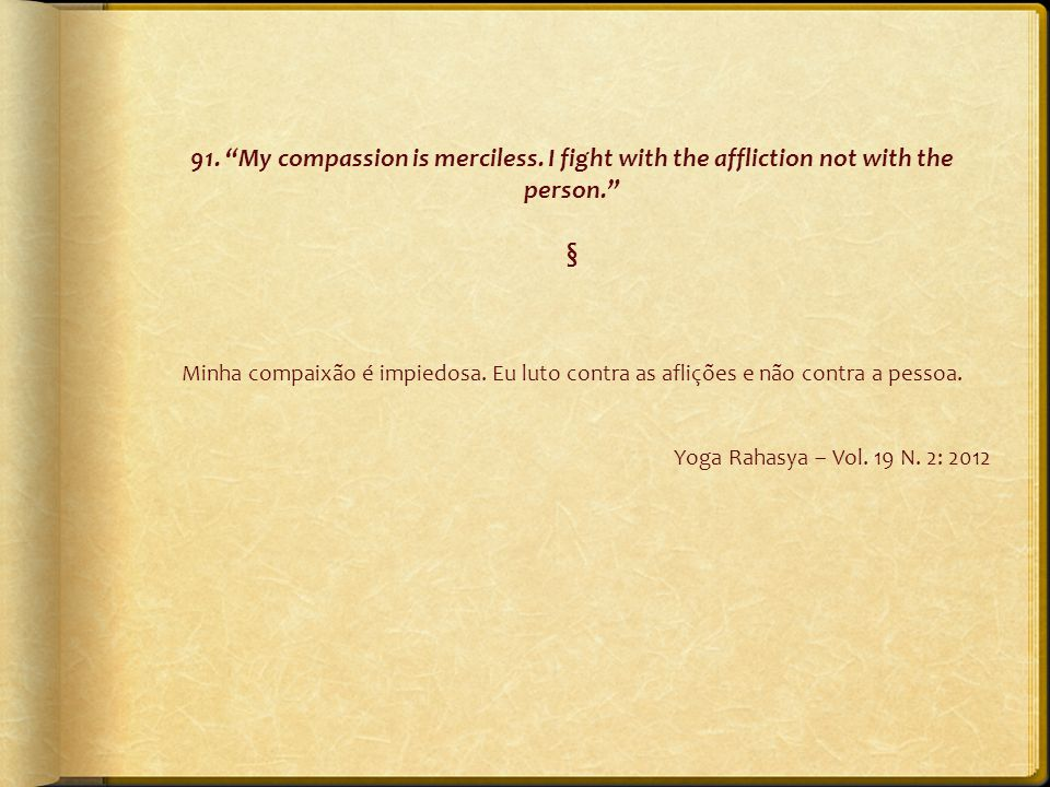 "91. ""My compassion is merciless. I fight with the affliction not with the person."" § Minha compaixão é impiedosa. Eu luto contra as aflições e não con"