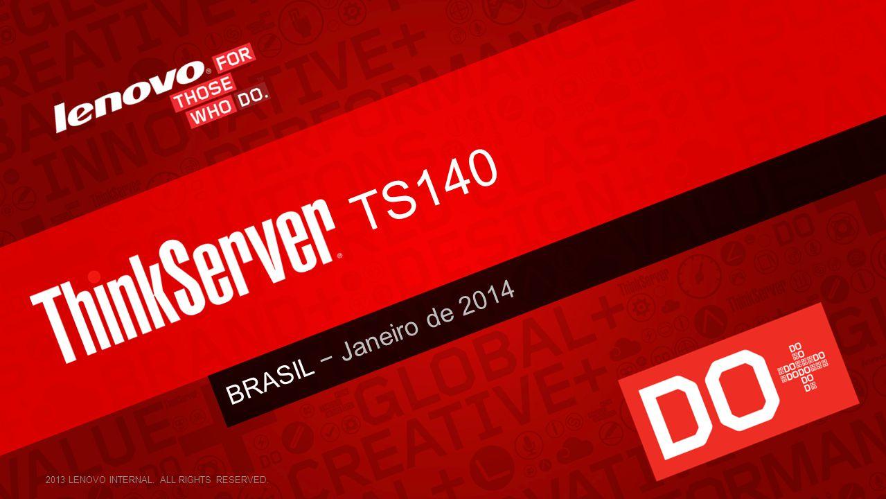 BRASIL − Janeiro de 2014 TS140 2013 LENOVO INTERNAL. ALL RIGHTS RESERVED.