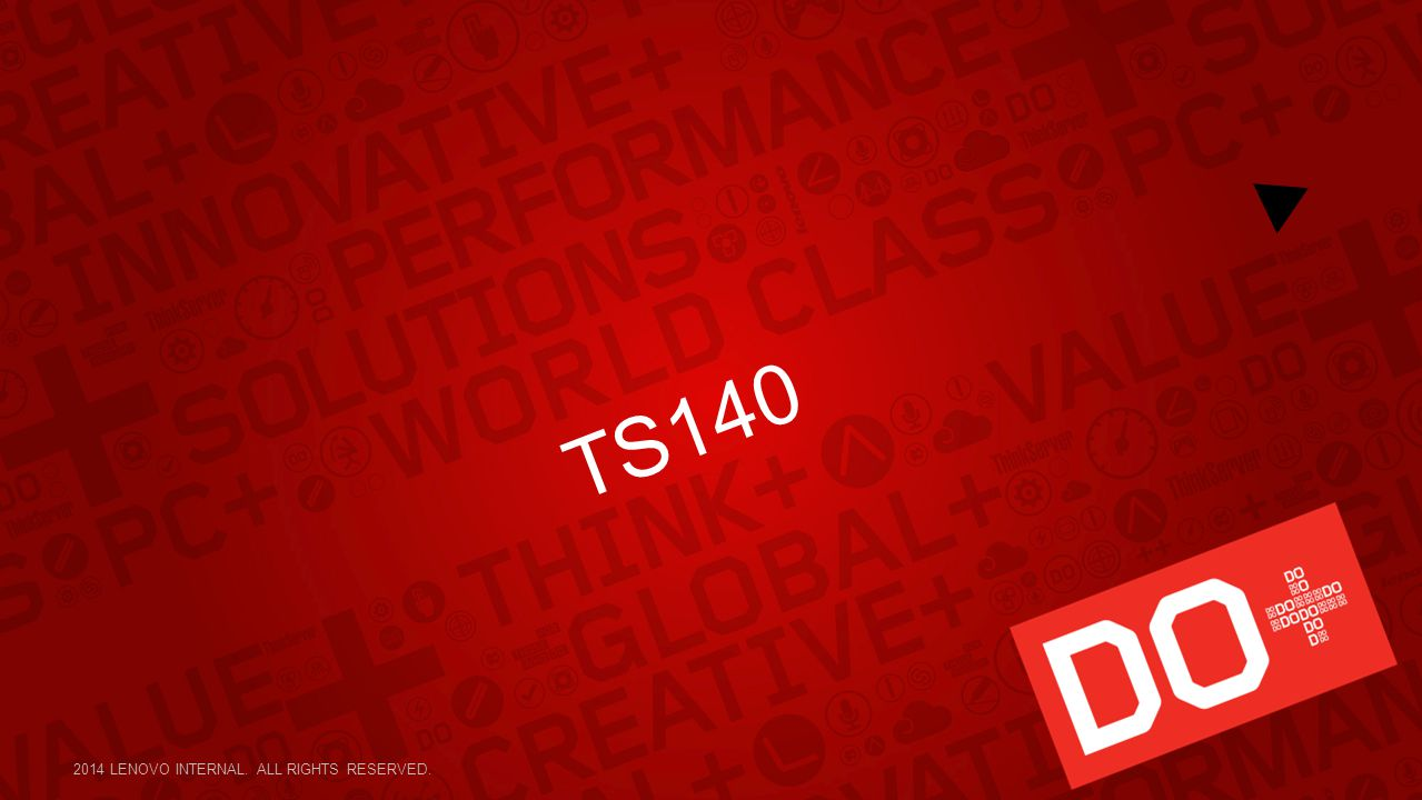 TS140 2014 LENOVO INTERNAL. ALL RIGHTS RESERVED.