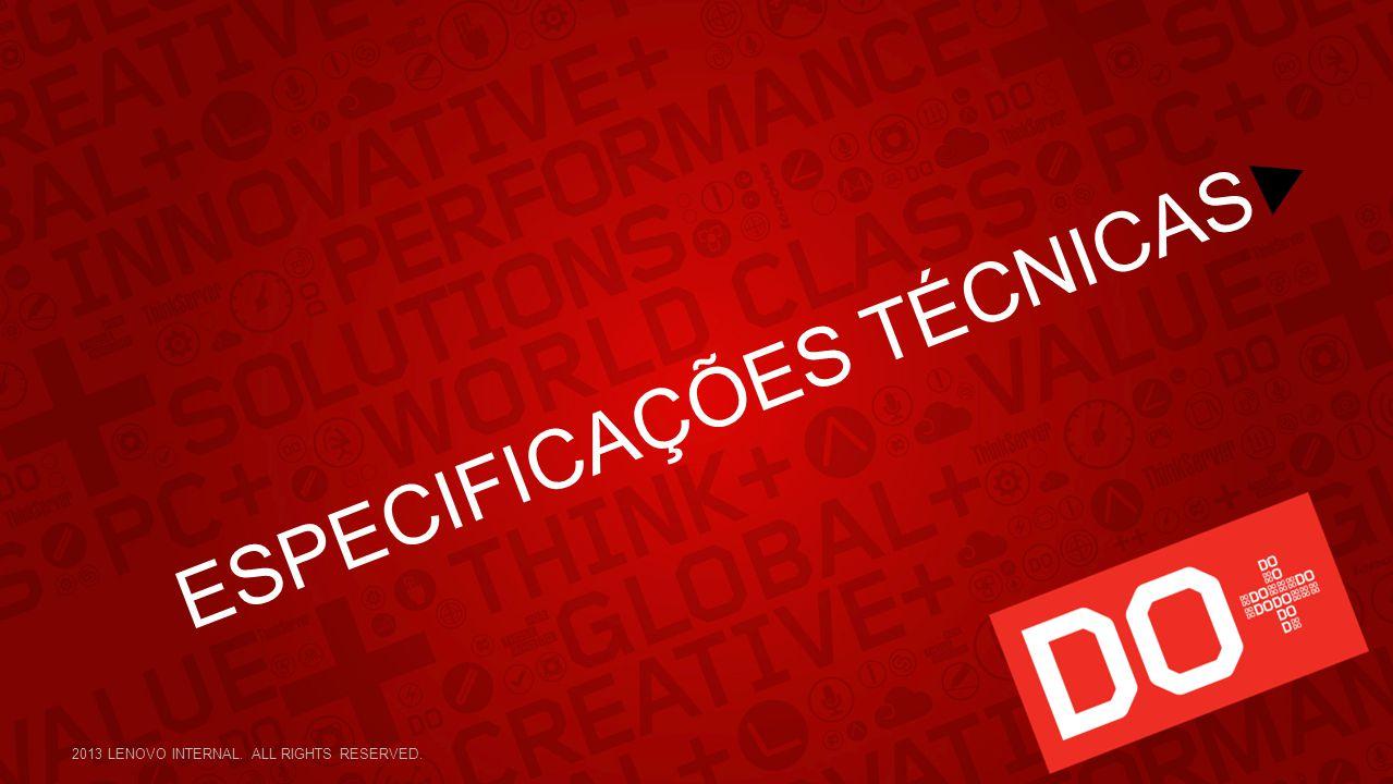 ESPECIFICAÇÕES TÉCNICAS 2013 LENOVO INTERNAL. ALL RIGHTS RESERVED.