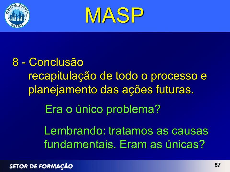 6767 MASP 8 - Conclusão recapitulação de todo o processo e planejamento das ações futuras. Lembrando: tratamos as causas fundamentais. Eram as únicas?