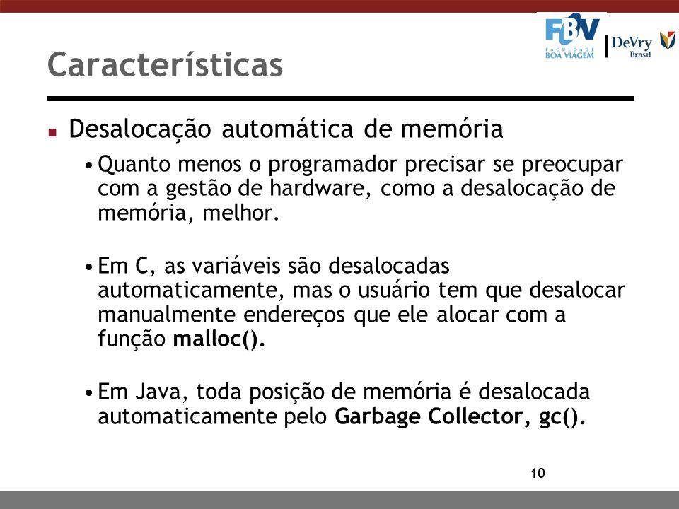 10 Características n Desalocação automática de memória Quanto menos o programador precisar se preocupar com a gestão de hardware, como a desalocação d