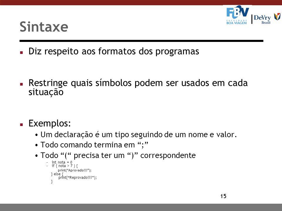 15 Sintaxe n Diz respeito aos formatos dos programas n Restringe quais símbolos podem ser usados em cada situação n Exemplos: Um declaração é um tipo