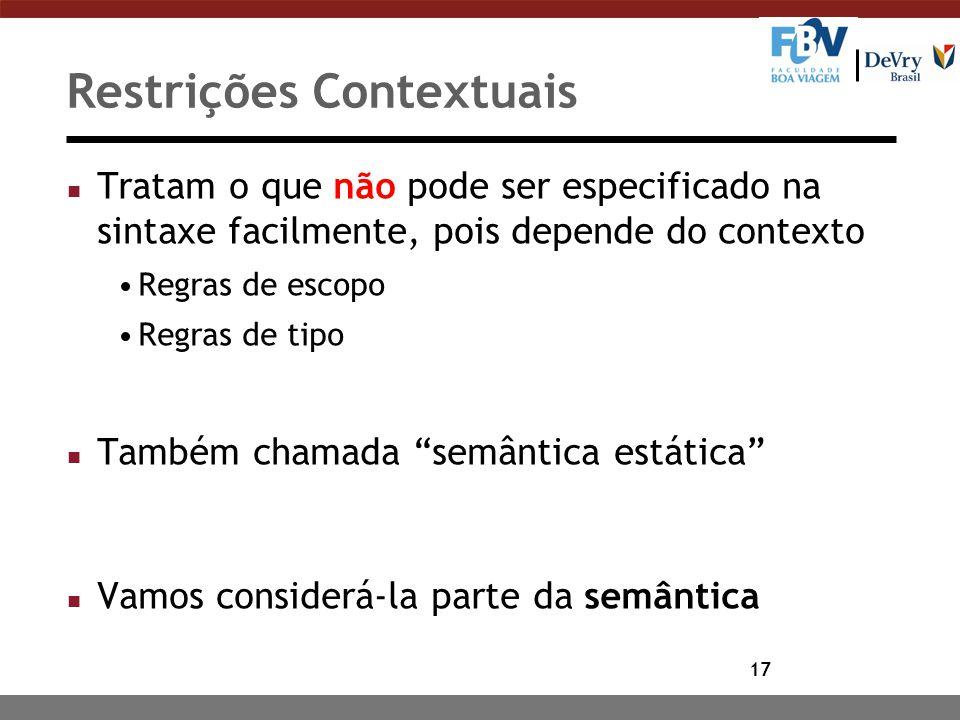 17 Restrições Contextuais n Tratam o que não pode ser especificado na sintaxe facilmente, pois depende do contexto Regras de escopo Regras de tipo n T