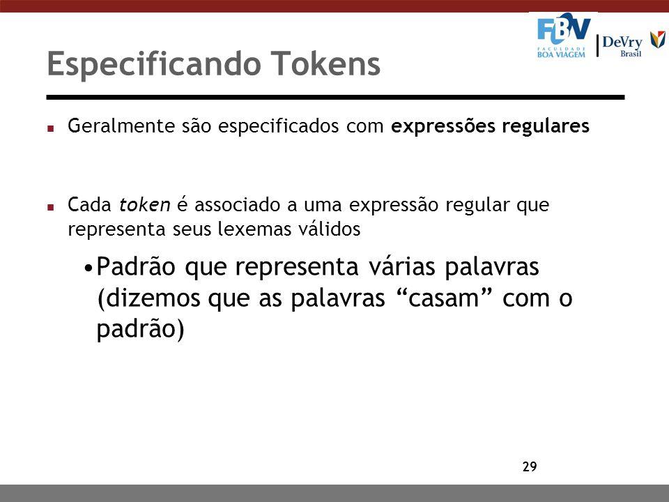 29 Especificando Tokens n Geralmente são especificados com expressões regulares n Cada token é associado a uma expressão regular que representa seus l