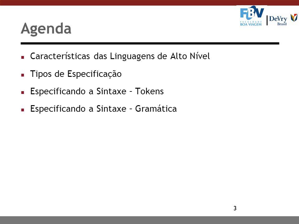 3 Agenda n Características das Linguagens de Alto Nível n Tipos de Especificação n Especificando a Sintaxe – Tokens n Especificando a Sintaxe – Gramát