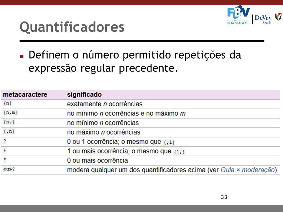 33 Quantificadores n Definem o número permitido repetições da expressão regular precedente.