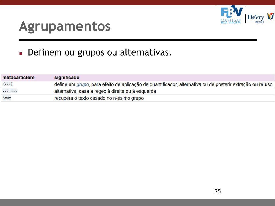 35 Agrupamentos n Definem ou grupos ou alternativas.