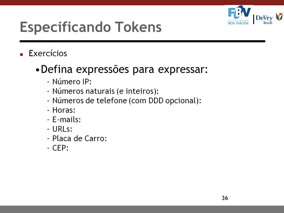36 Especificando Tokens n Exercícios Defina expressões para expressar: -Número IP: -Números naturais (e inteiros): -Números de telefone (com DDD opcio