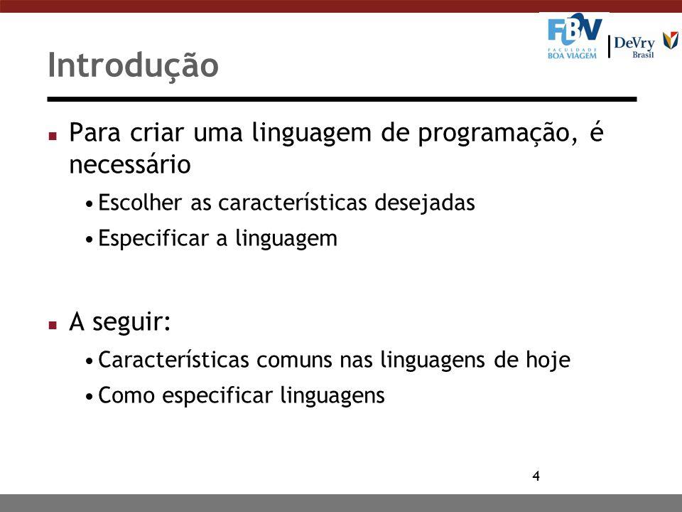 4 Introdução n Para criar uma linguagem de programação, é necessário Escolher as características desejadas Especificar a linguagem n A seguir: Caracte