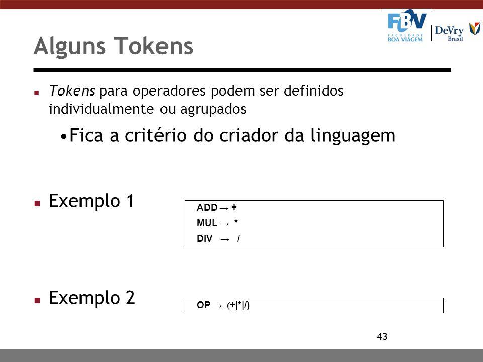 43 Alguns Tokens n Tokens para operadores podem ser definidos individualmente ou agrupados Fica a critério do criador da linguagem n Exemplo 1 n Exemp