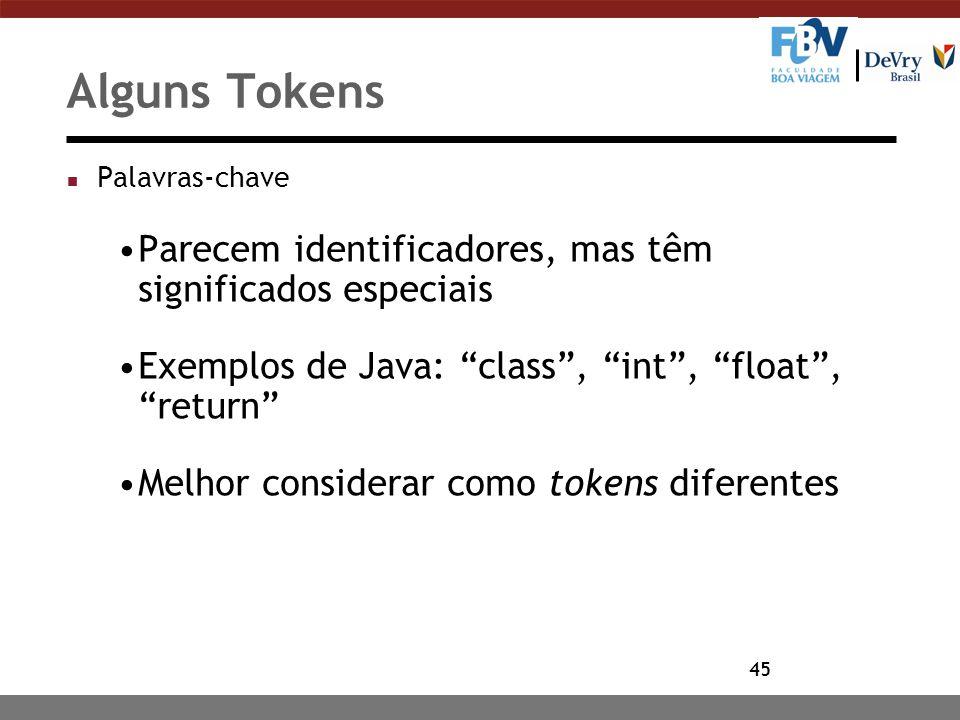 """45 Alguns Tokens n Palavras-chave Parecem identificadores, mas têm significados especiais Exemplos de Java: """"class"""", """"int"""", """"float"""", """"return"""" Melhor c"""