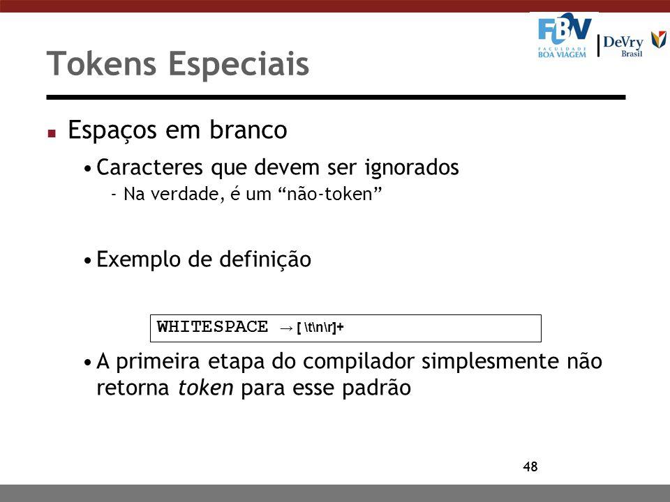 """48 Tokens Especiais n Espaços em branco Caracteres que devem ser ignorados -Na verdade, é um """"não-token"""" Exemplo de definição A primeira etapa do comp"""