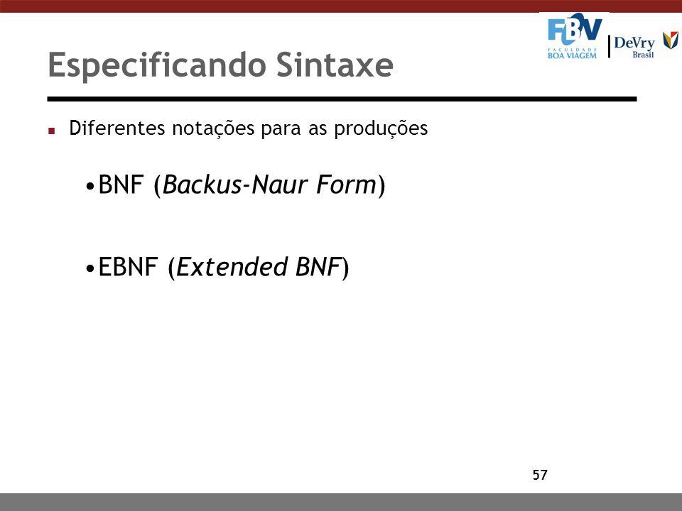57 Especificando Sintaxe n Diferentes notações para as produções BNF (Backus-Naur Form) EBNF (Extended BNF)