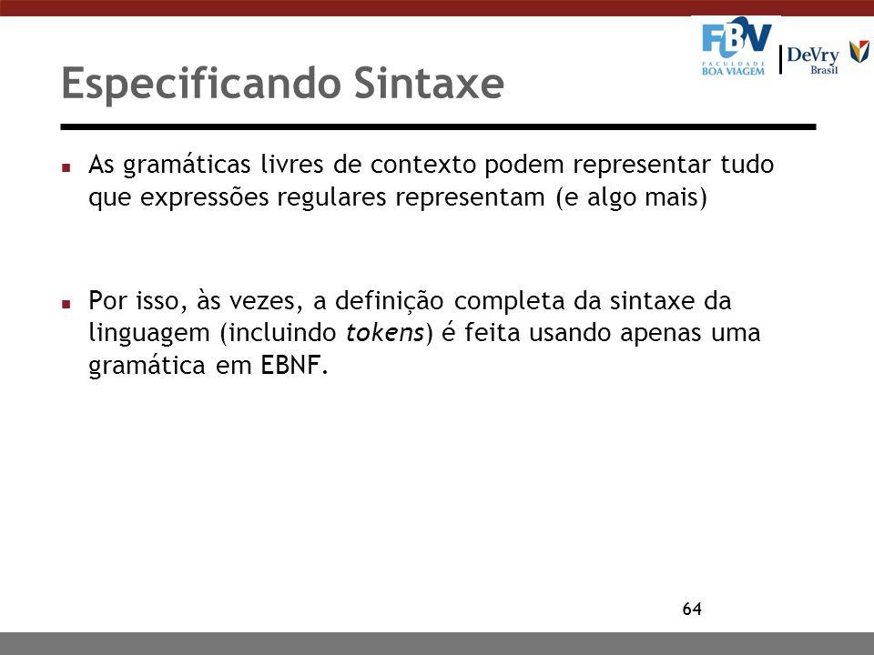 64 Especificando Sintaxe n As gramáticas livres de contexto podem representar tudo que expressões regulares representam (e algo mais) n Por isso, às v
