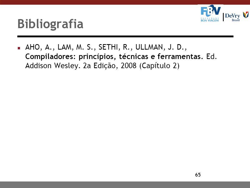 65 Bibliografia n AHO, A., LAM, M. S., SETHI, R., ULLMAN, J. D., Compiladores: princípios, técnicas e ferramentas. Ed. Addison Wesley. 2a Edição, 2008