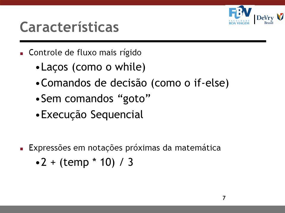 """7 Características n Controle de fluxo mais rígido Laços (como o while) Comandos de decisão (como o if-else) Sem comandos """"goto"""" Execução Sequencial n"""