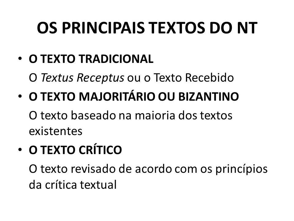 OS PRINCIPAIS TEXTOS DO NT O TEXTO TRADICIONAL O Textus Receptus ou o Texto Recebido O TEXTO MAJORITÁRIO OU BIZANTINO O texto baseado na maioria dos t