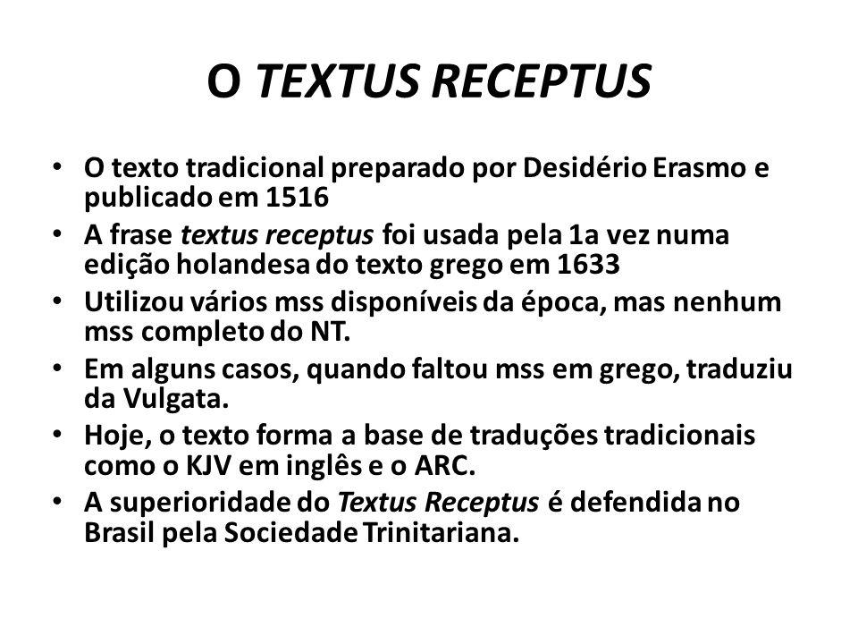 O TEXTUS RECEPTUS O texto tradicional preparado por Desidério Erasmo e publicado em 1516 A frase textus receptus foi usada pela 1a vez numa edição hol
