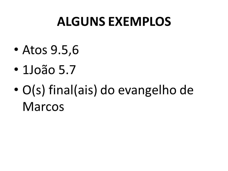 ALGUNS EXEMPLOS Atos 9.5,6 1João 5.7 O(s) final(ais) do evangelho de Marcos