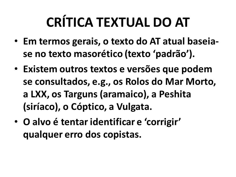 CRÍTICA TEXTUAL DO AT Em termos gerais, o texto do AT atual baseia- se no texto masorético (texto 'padrão'). Existem outros textos e versões que podem
