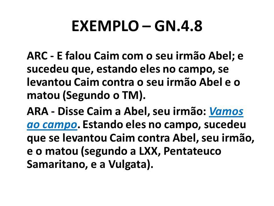EXEMPLO – GN.4.8 ARC - E falou Caim com o seu irmão Abel; e sucedeu que, estando eles no campo, se levantou Caim contra o seu irmão Abel e o matou (Se