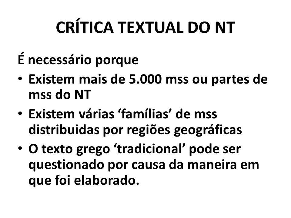 CRÍTICA TEXTUAL DO NT É necessário porque Existem mais de 5.000 mss ou partes de mss do NT Existem várias 'famílias' de mss distribuidas por regiões g
