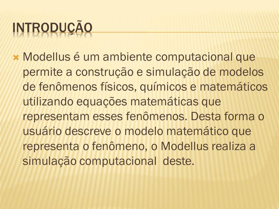  Modellus é um ambiente computacional que permite a construção e simulação de modelos de fenômenos físicos, químicos e matemáticos utilizando equaçõe