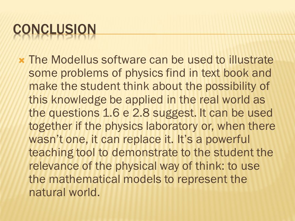  The Modellus software can be used to illustrate some problems of physics find in text book and make the student think about the possibility of this