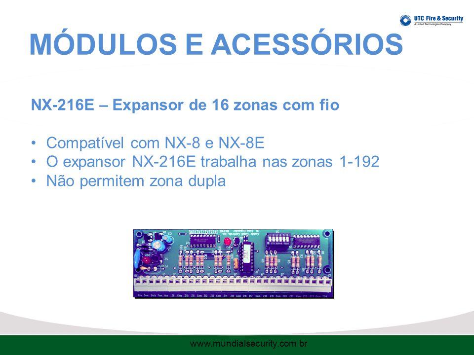MÓDULOS E ACESSÓRIOS NX-216E – Expansor de 16 zonas com fio Compatível com NX-8 e NX-8E O expansor NX-216E trabalha nas zonas 1-192 Não permitem zona dupla www.mundialsecurity.com.br