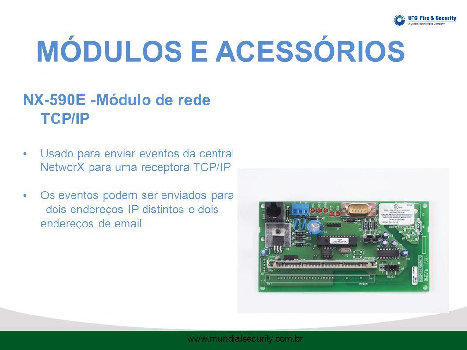 MÓDULOS E ACESSÓRIOS NX-590E -Módulo de rede TCP/IP Usado para enviar eventos da central NetworX para uma receptora TCP/IP Os eventos podem ser enviados para dois endereços IP distintos e dois endereços de email www.mundialsecurity.com.br