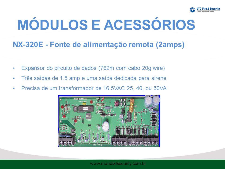 MÓDULOS E ACESSÓRIOS NX-320E - Fonte de alimentação remota (2amps) Expansor do circuito de dados (762m com cabo 20g wire) Três saídas de 1.5 amp e uma saída dedicada para sirene Precisa de um transformador de 16.5VAC 25, 40, ou 50VA www.mundialsecurity.com.br