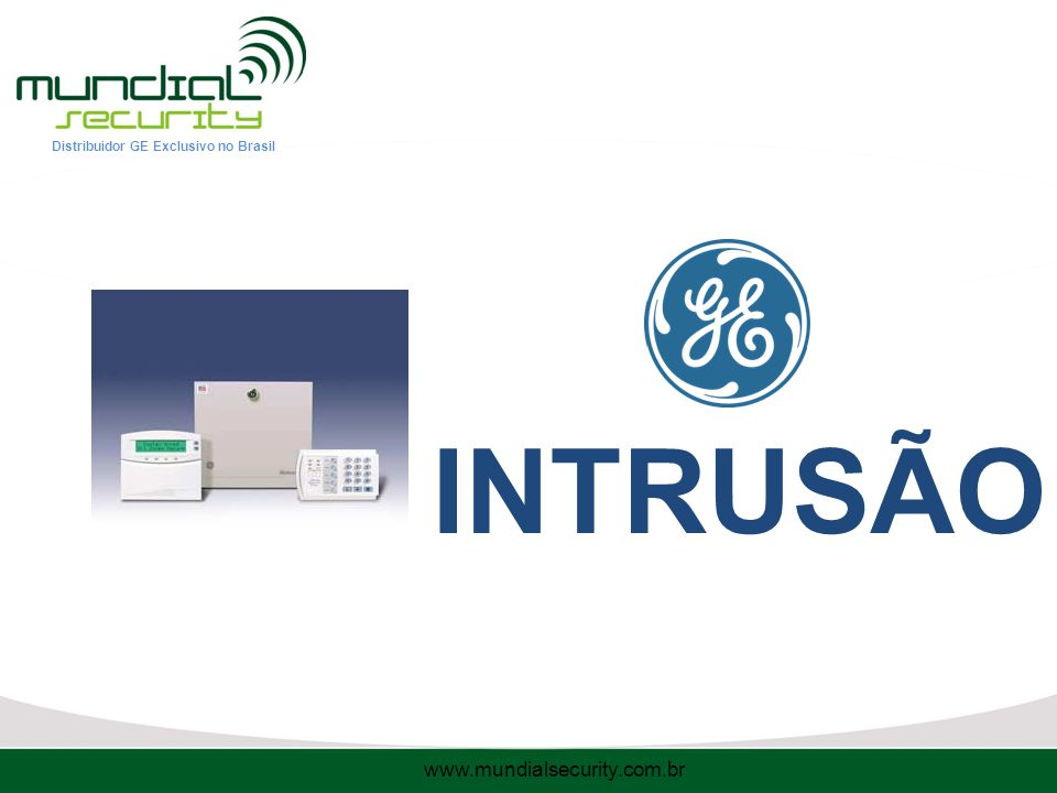 Distribuidor GE Exclusivo no Brasil INTRUSÃO